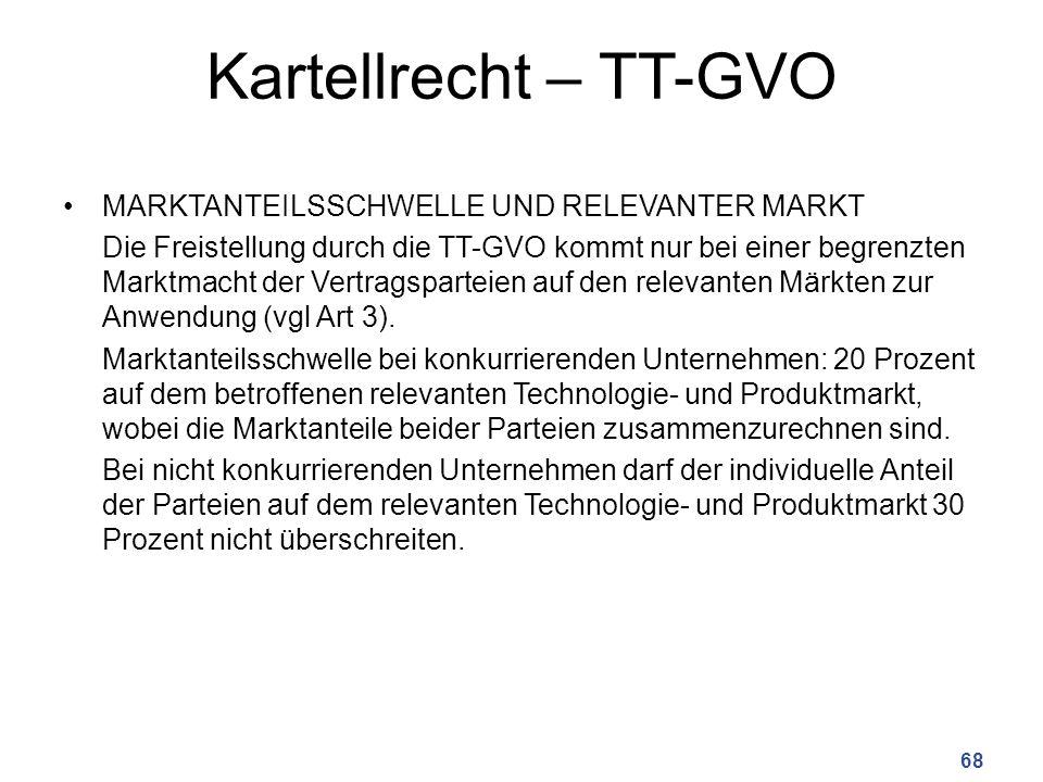 Kartellrecht – TT-GVO MARKTANTEILSSCHWELLE UND RELEVANTER MARKT Die Freistellung durch die TT-GVO kommt nur bei einer begrenzten Marktmacht der Vertragsparteien auf den relevanten Märkten zur Anwendung (vgl Art 3).