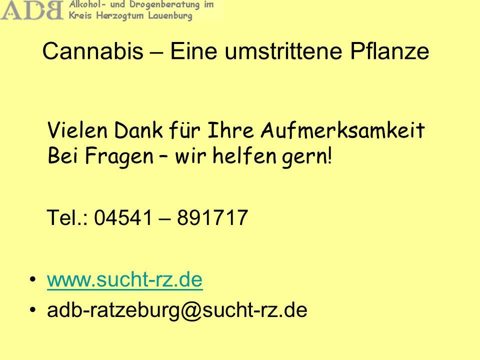 Cannabis – Eine umstrittene Pflanze Vielen Dank für Ihre Aufmerksamkeit Bei Fragen – wir helfen gern! Tel.: 04541 – 891717 www.sucht-rz.de adb-ratzebu