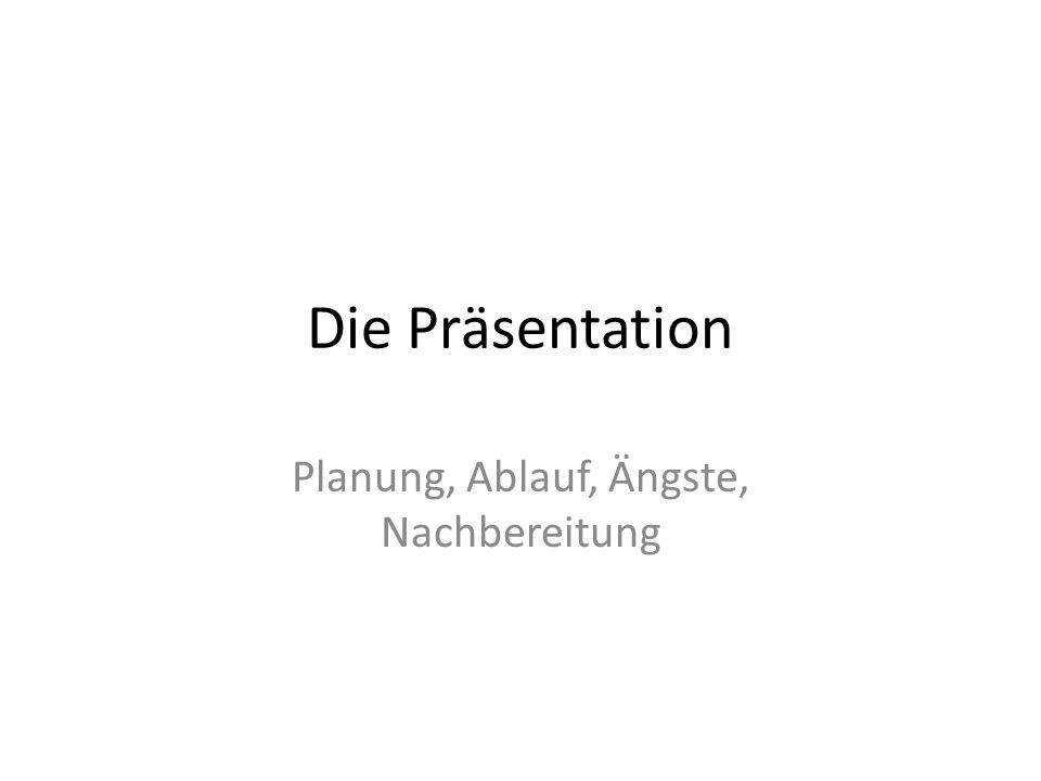 Die Präsentation Planung, Ablauf, Ängste, Nachbereitung