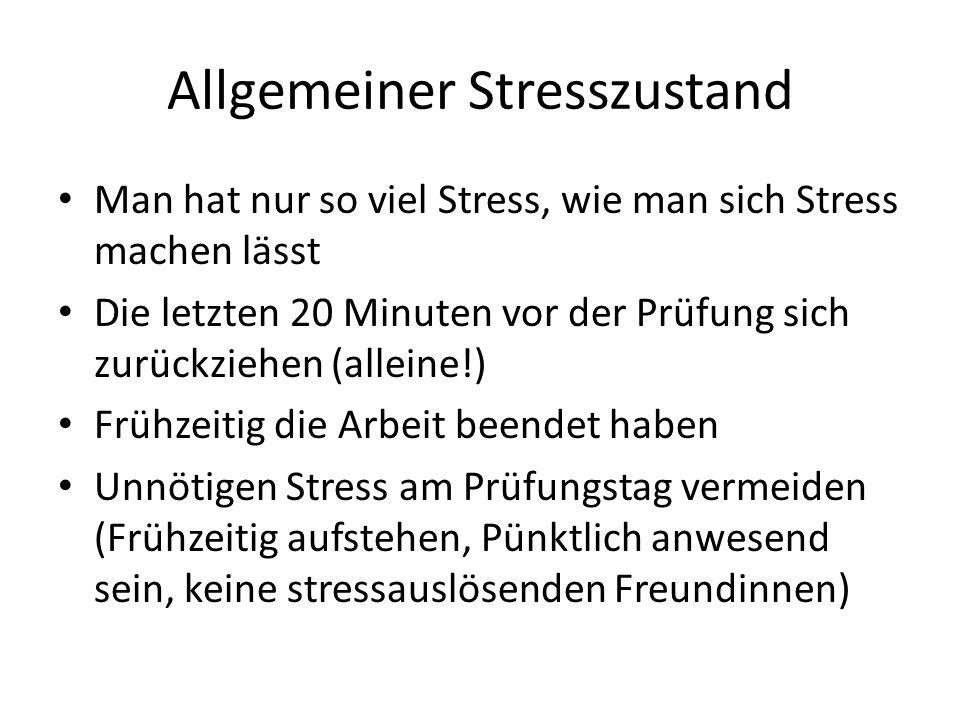 Allgemeiner Stresszustand Man hat nur so viel Stress, wie man sich Stress machen lässt Die letzten 20 Minuten vor der Prüfung sich zurückziehen (allei