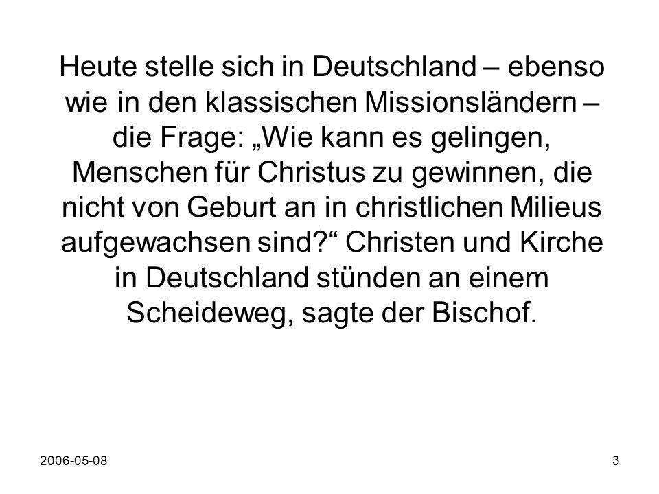 2006-05-083 Heute stelle sich in Deutschland – ebenso wie in den klassischen Missionsländern – die Frage: Wie kann es gelingen, Menschen für Christus zu gewinnen, die nicht von Geburt an in christlichen Milieus aufgewachsen sind.