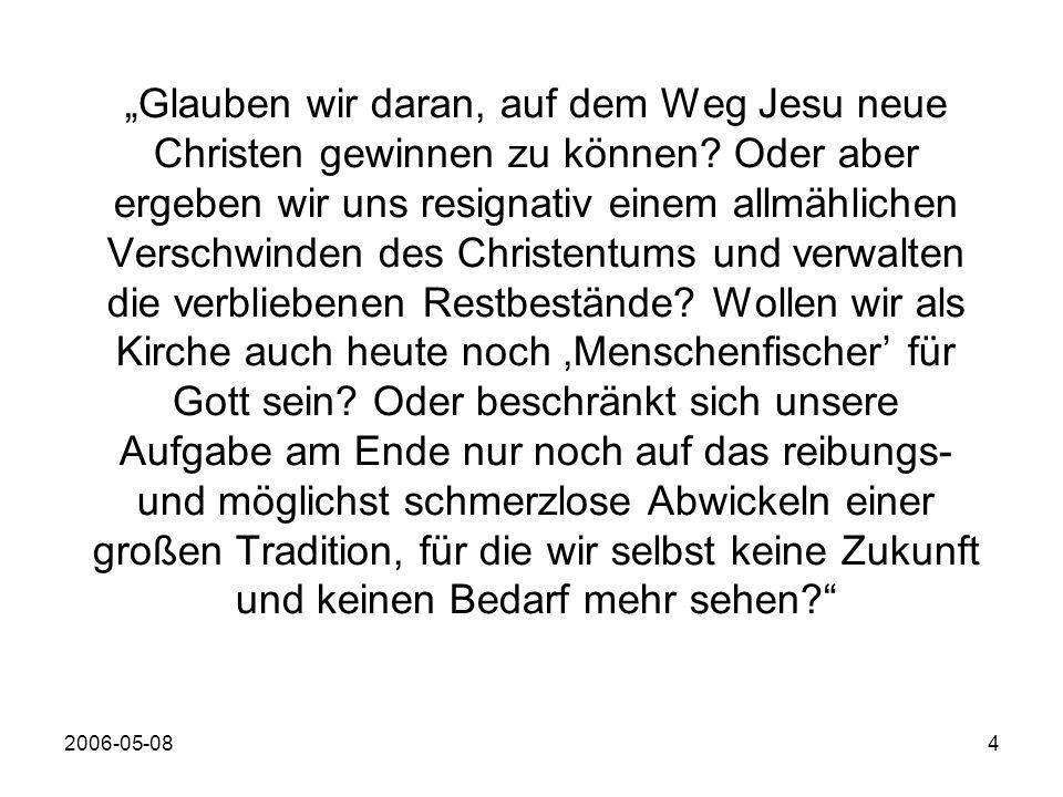 2006-05-084 Glauben wir daran, auf dem Weg Jesu neue Christen gewinnen zu können.