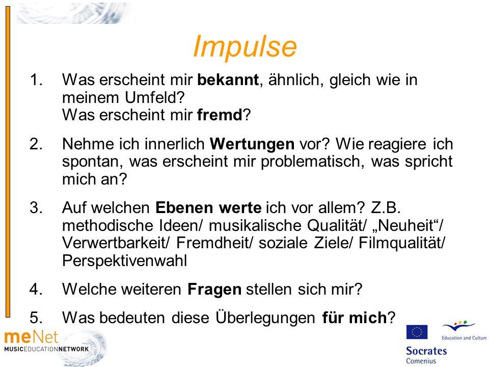 Impulse 1.Was erscheint mir bekannt, ähnlich, gleich wie in meinem Umfeld? Was erscheint mir fremd? 2.Nehme ich innerlich Wertungen vor? Wie reagiere