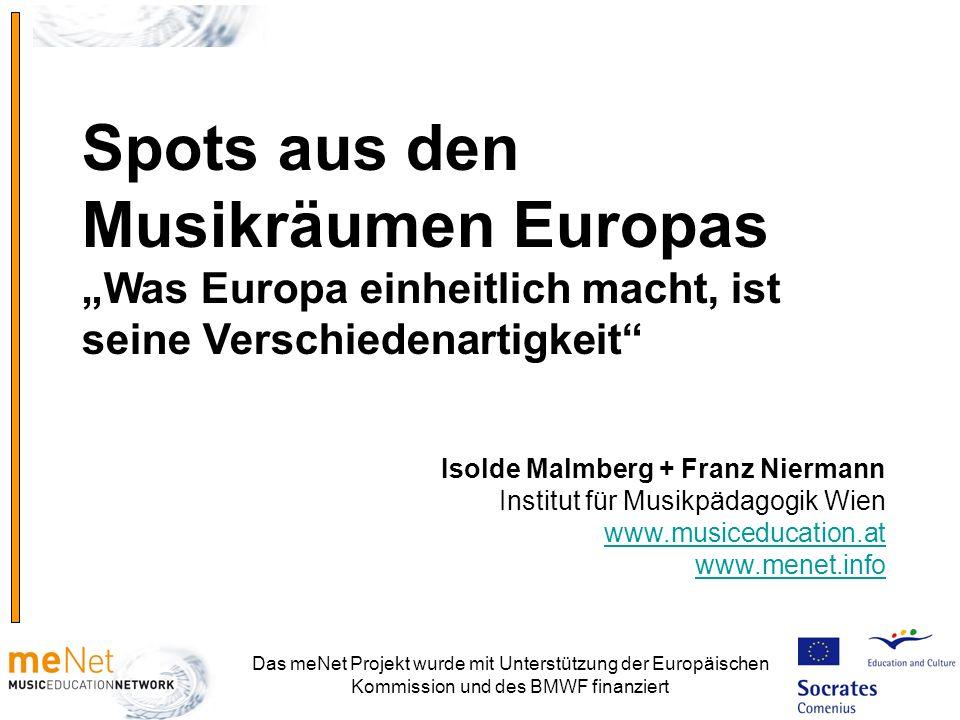 Das meNet Projekt wurde mit Unterstützung der Europäischen Kommission und des BMWF finanziert Spots aus den Musikräumen Europas Was Europa einheitlich