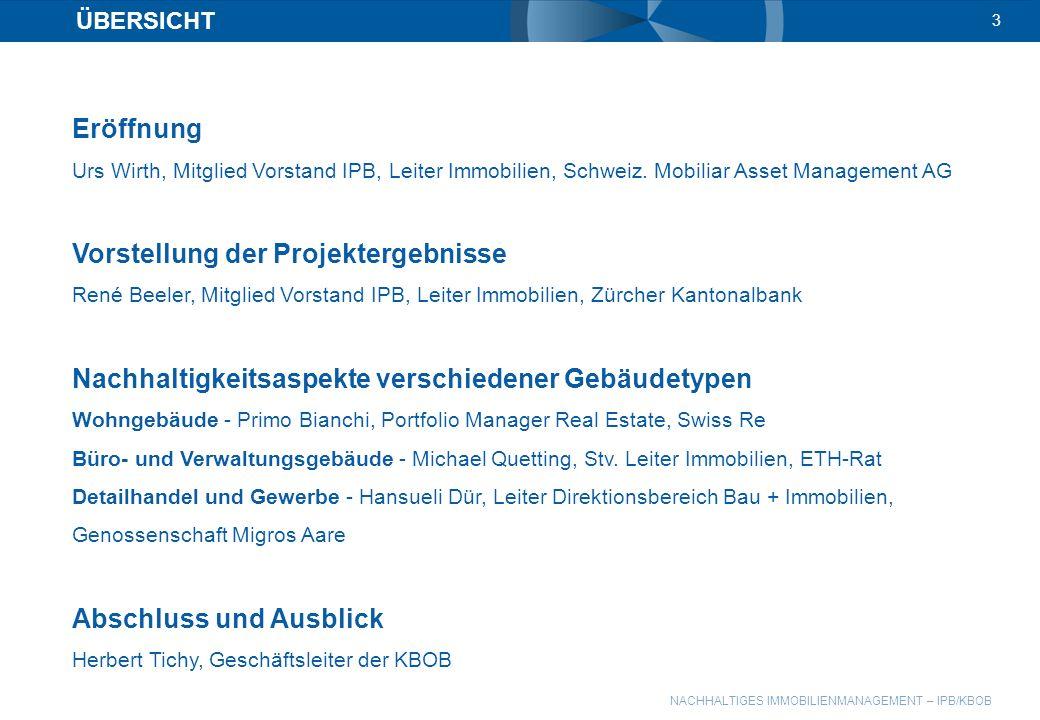 NACHHALTIGES IMMOBILIENMANAGEMENT – IPB/KBOB 3 ÜBERSICHT Eröffnung Urs Wirth, Mitglied Vorstand IPB, Leiter Immobilien, Schweiz. Mobiliar Asset Manage