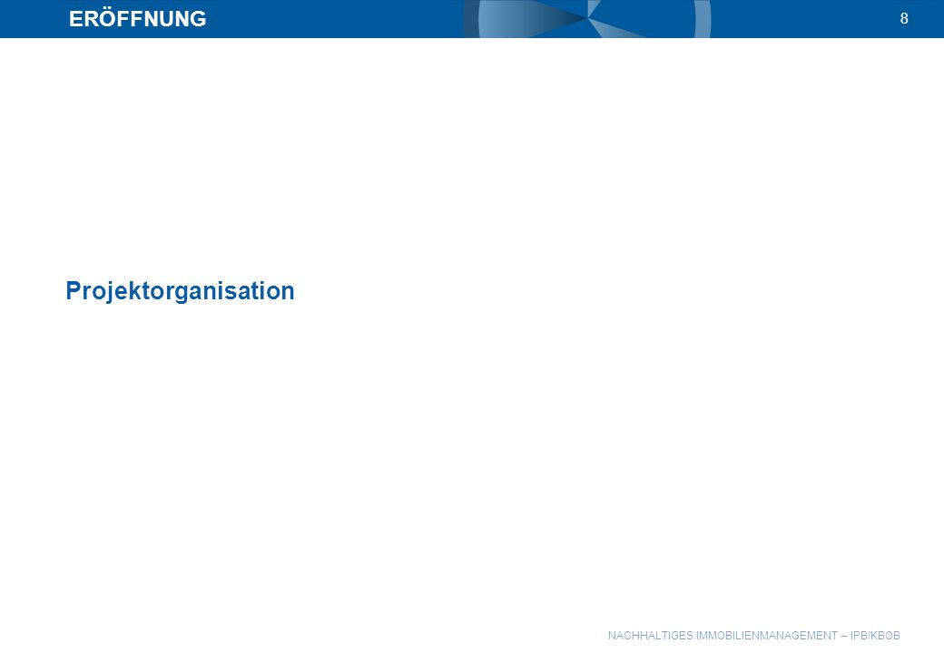 NACHHALTIGES IMMOBILIENMANAGEMENT – IPB/KBOB 8 ERÖFFNUNG Projektorganisation