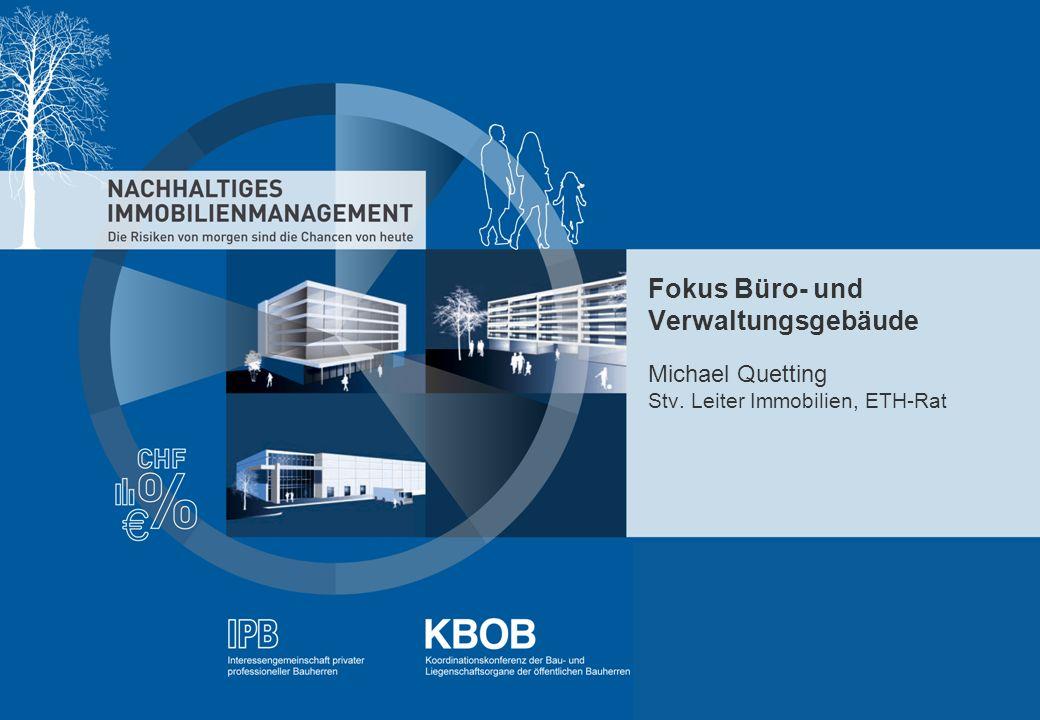 NACHHALTIGES IMMOBILIENMANAGEMENT - IBP - KBOB - rütter+partner - pom+ Fokus Büro- und Verwaltungsgebäude Michael Quetting Stv. Leiter Immobilien, ETH