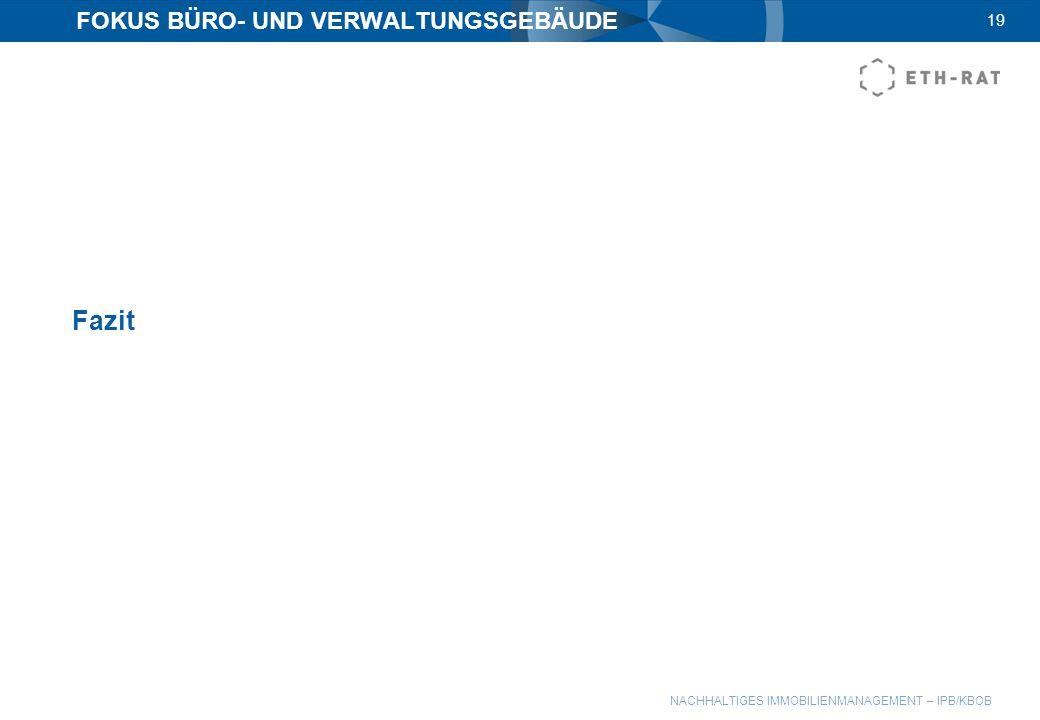 NACHHALTIGES IMMOBILIENMANAGEMENT – IPB/KBOB 19 FOKUS BÜRO- UND VERWALTUNGSGEBÄUDE Fazit