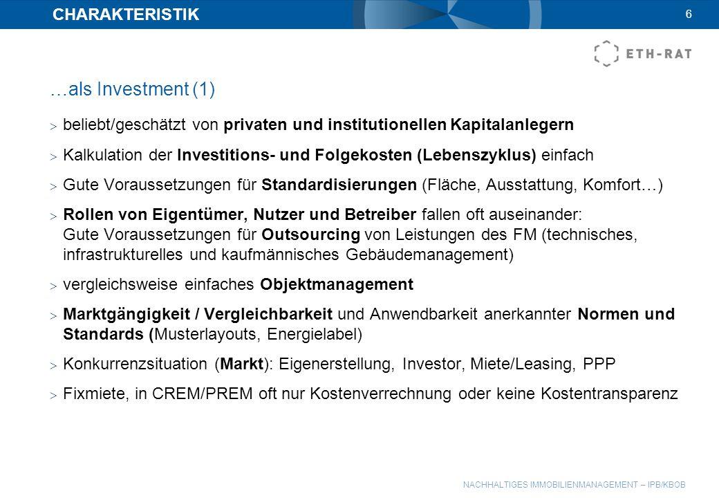 NACHHALTIGES IMMOBILIENMANAGEMENT – IPB/KBOB CHARAKTERISTIK …als Investment (1) beliebt/geschätzt von privaten und institutionellen Kapitalanlegern Ka