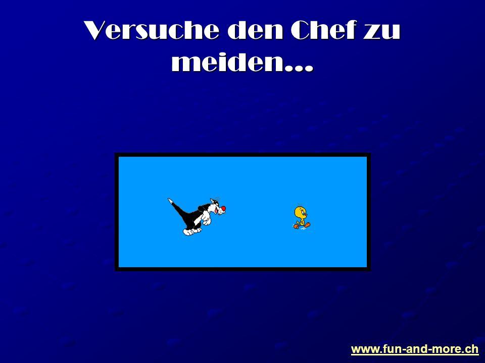 www.fun-and-more.ch Versuche den Chef zu meiden…