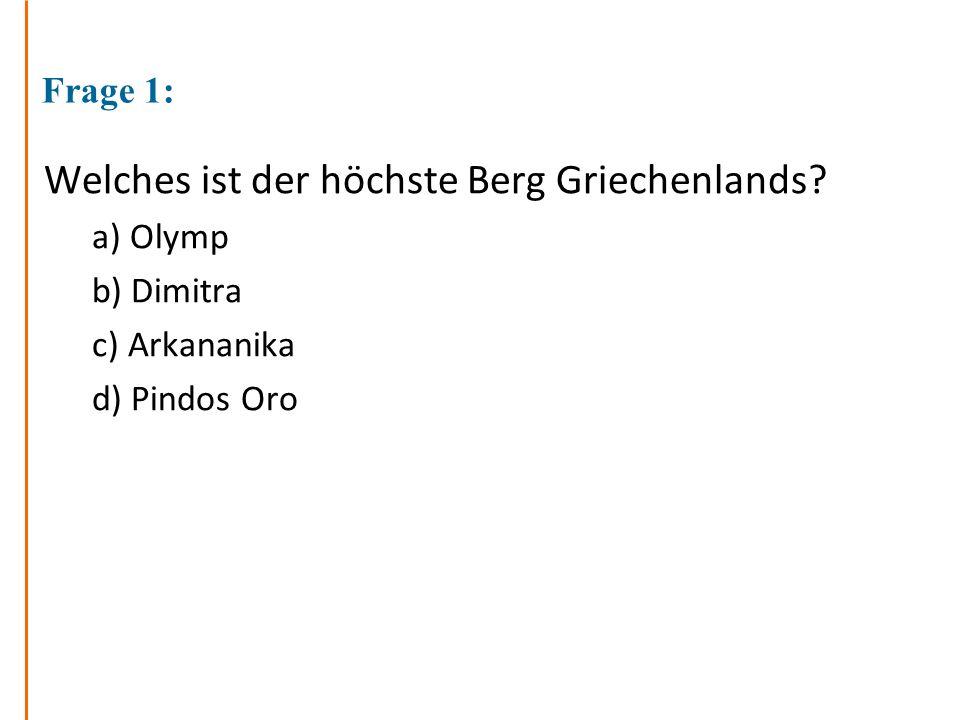 Frage 1: Welches ist der höchste Berg Griechenlands? a) Olymp b) Dimitra c) Arkananika d) Pindos Oro