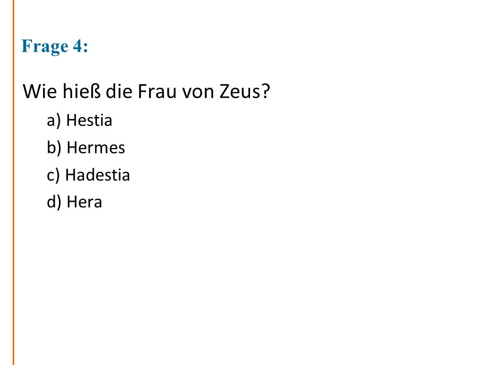 Frage 4: Wie hieß die Frau von Zeus? a) Hestia b) Hermes c) Hadestia d) Hera