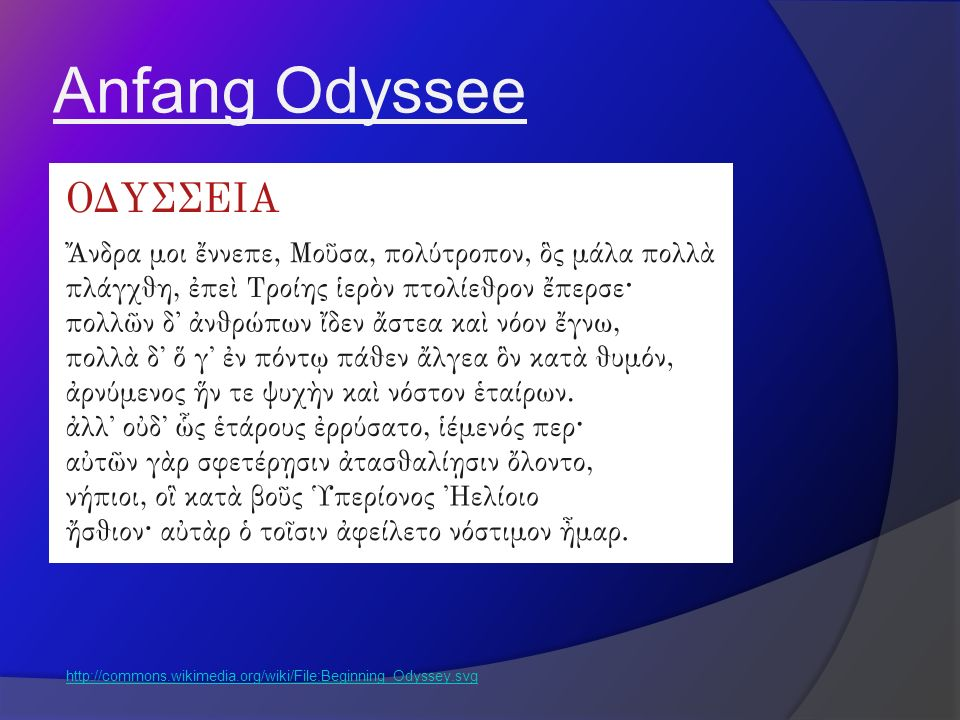 Anfang Odyssee http://commons.wikimedia.org/wiki/File:Beginning_Odyssey.svg
