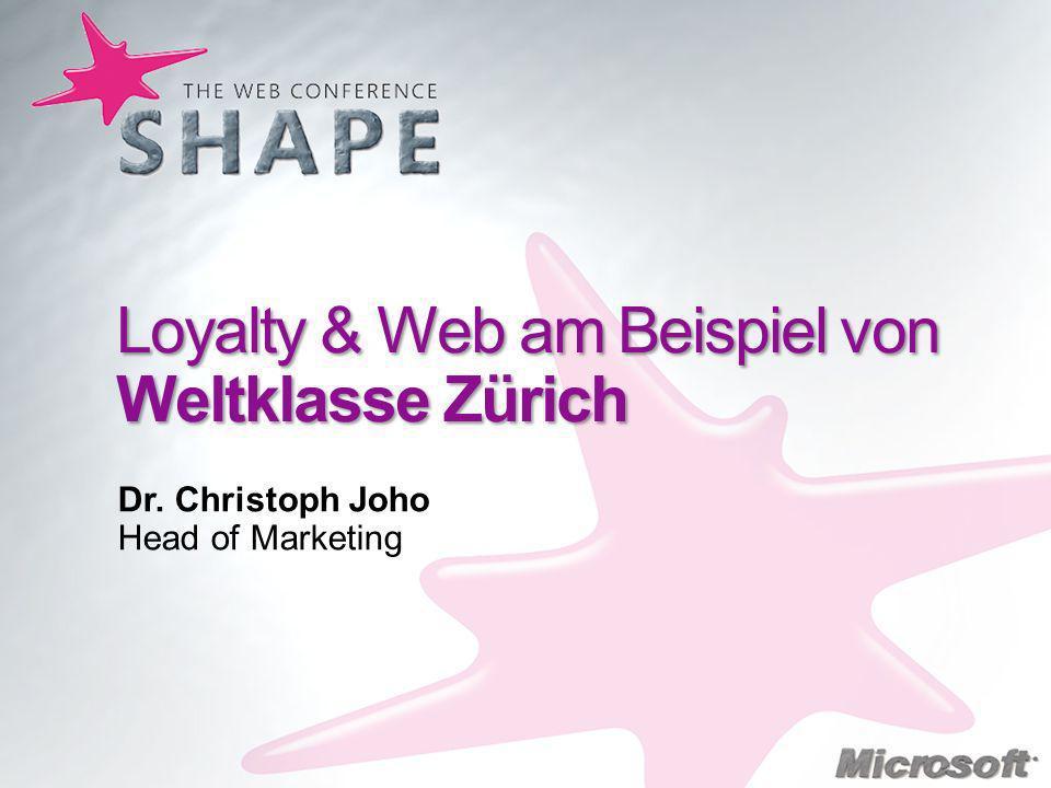 Loyalty & Web am Beispiel von Weltklasse Zürich Dr. Christoph Joho Head of Marketing