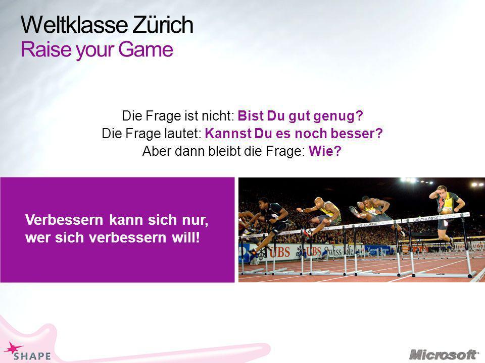 Weltklasse Zürich Raise your Game Die Frage ist nicht: Bist Du gut genug? Die Frage lautet: Kannst Du es noch besser? Aber dann bleibt die Frage: Wie?