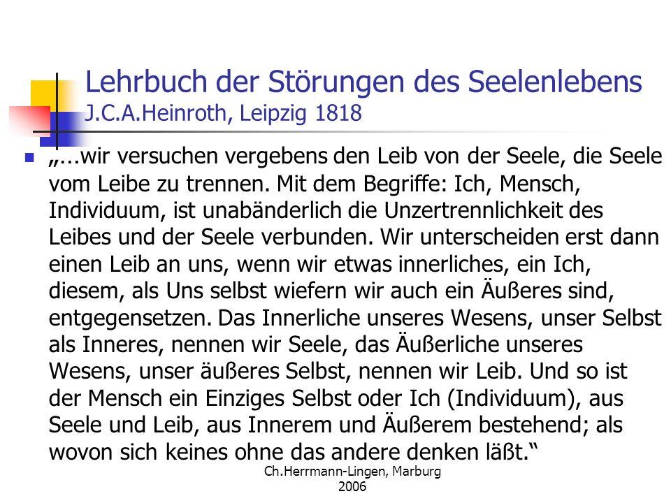 Ch.Herrmann-Lingen, Marburg 2006 Lehrbuch der Störungen des Seelenlebens J.C.A.Heinroth, Leipzig 1818 … wir versuchen vergebens den Leib von der Seele, die Seele vom Leibe zu trennen.