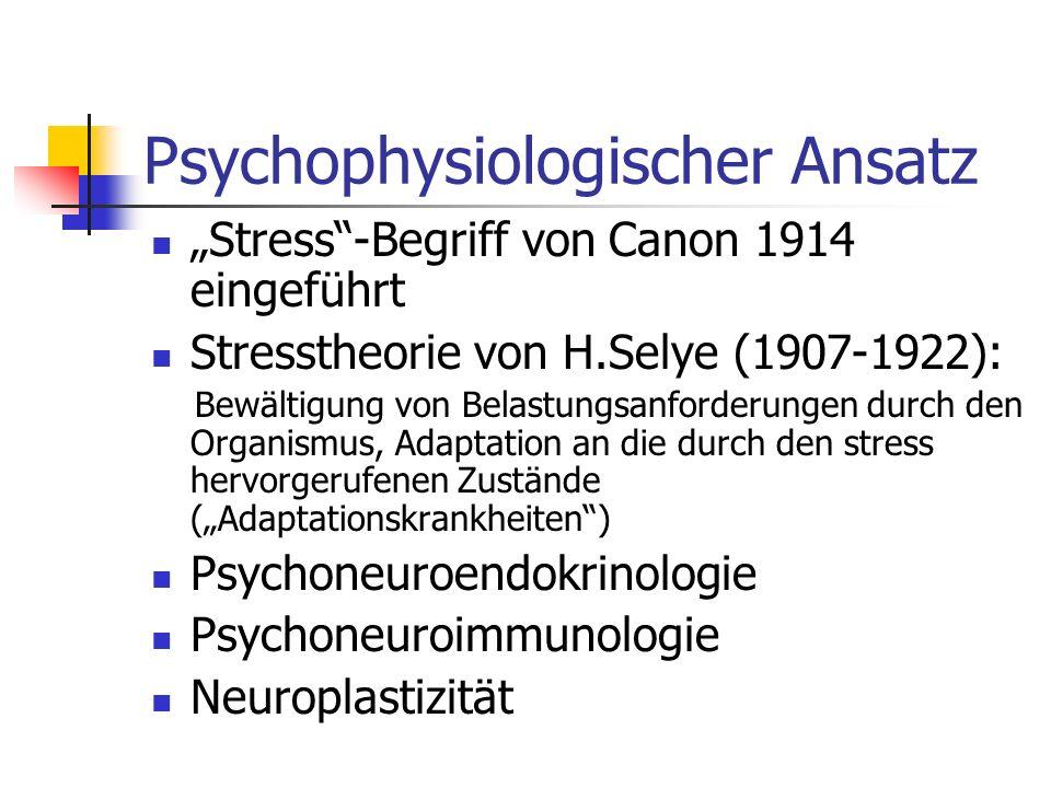Psychophysiologischer Ansatz Stress-Begriff von Canon 1914 eingeführt Stresstheorie von H.Selye (1907-1922): Bewältigung von Belastungsanforderungen d