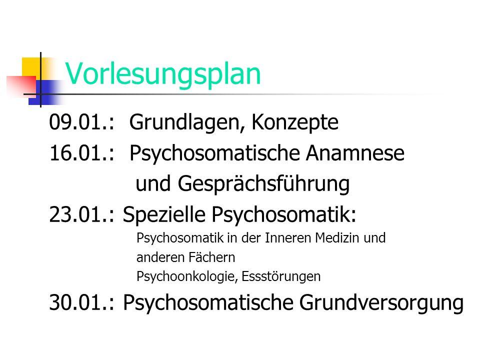 Vorlesungsplan 09.01.: Grundlagen, Konzepte 16.01.: Psychosomatische Anamnese und Gesprächsführung 23.01.: Spezielle Psychosomatik: Psychosomatik in d