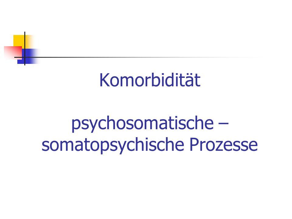 Komorbidität psychosomatische – somatopsychische Prozesse