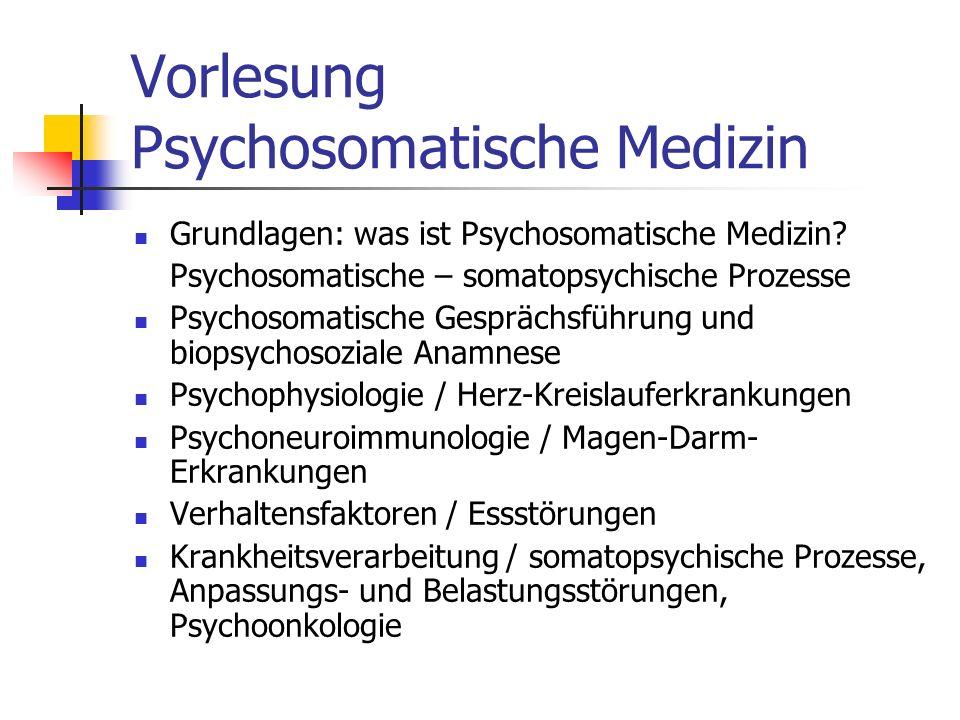 Vorlesung Psychosomatische Medizin Grundlagen: was ist Psychosomatische Medizin? Psychosomatische – somatopsychische Prozesse Psychosomatische Gespräc