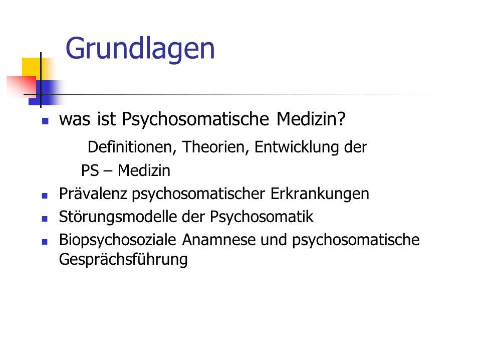 Grundlagen was ist Psychosomatische Medizin? Definitionen, Theorien, Entwicklung der PS – Medizin Prävalenz psychosomatischer Erkrankungen Störungsmod