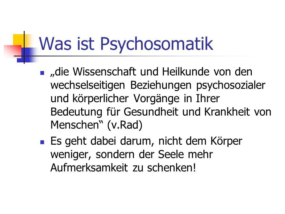 Was ist Psychosomatik die Wissenschaft und Heilkunde von den wechselseitigen Beziehungen psychosozialer und körperlicher Vorgänge in Ihrer Bedeutung f