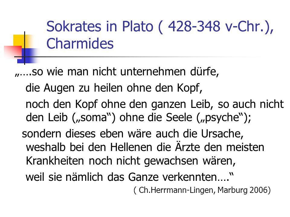 Sokrates in Plato ( 428-348 v-Chr.), Charmides ….so wie man nicht unternehmen dürfe, die Augen zu heilen ohne den Kopf, noch den Kopf ohne den ganzen