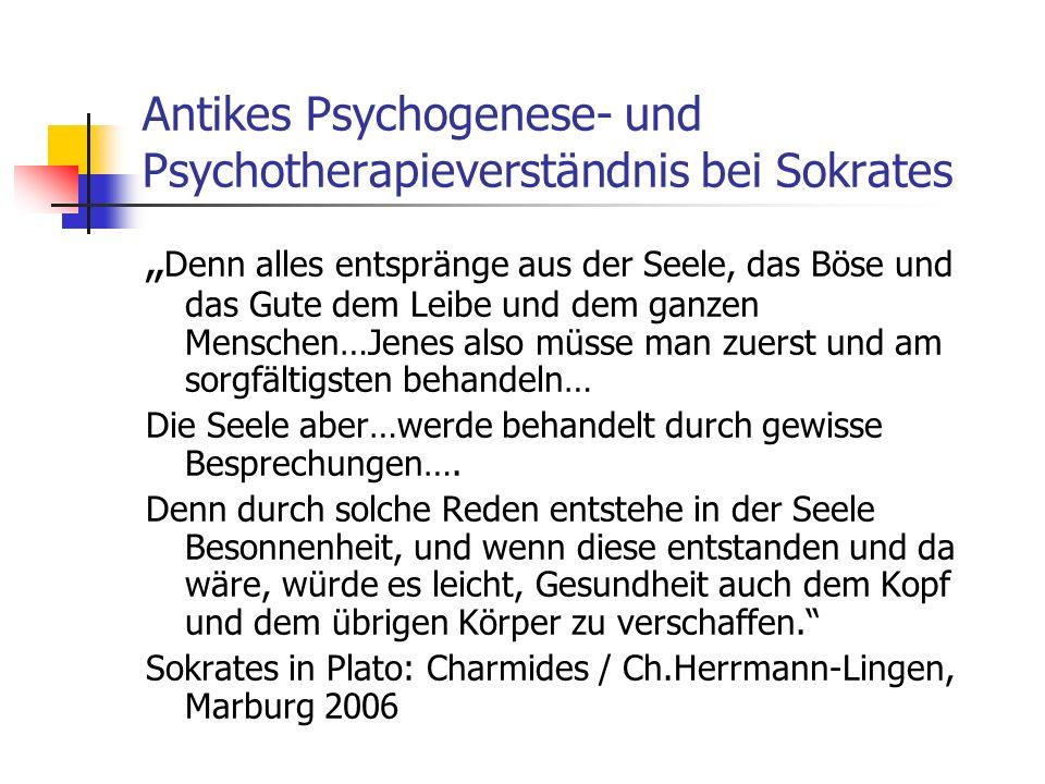 Antikes Psychogenese- und Psychotherapieverständnis bei Sokrates Denn alles entspränge aus der Seele, das Böse und das Gute dem Leibe und dem ganzen M