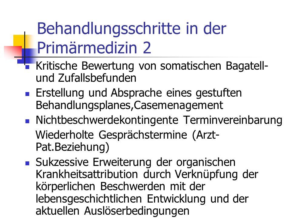 Behandlungsschritte in der Primärmedizin 2 Kritische Bewertung von somatischen Bagatell- und Zufallsbefunden Erstellung und Absprache eines gestuften