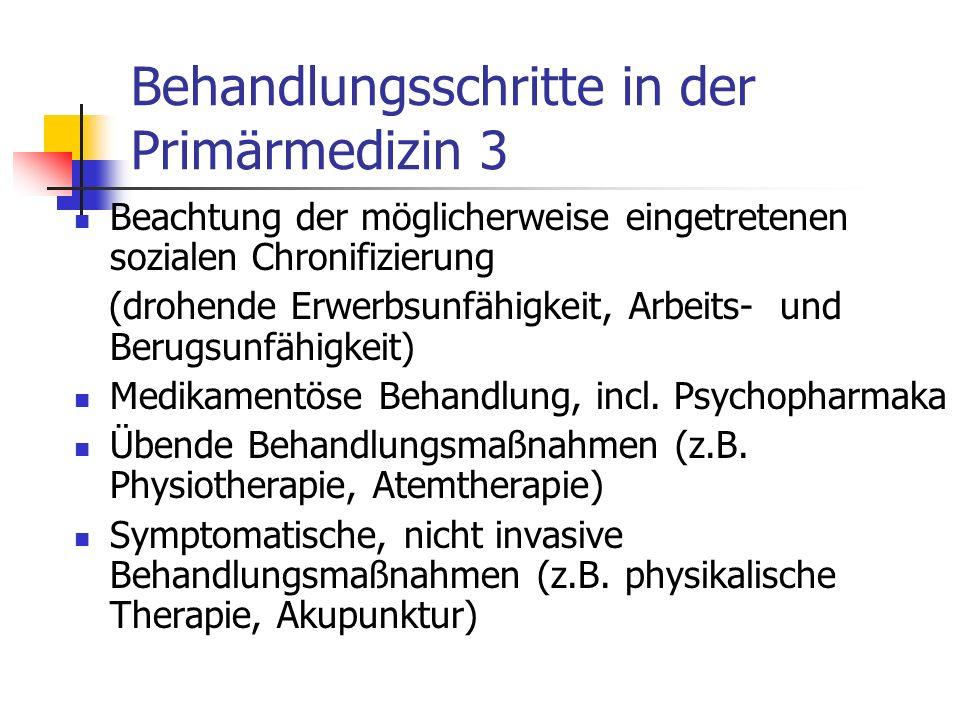 Behandlungsschritte in der Primärmedizin 3 Beachtung der möglicherweise eingetretenen sozialen Chronifizierung (drohende Erwerbsunfähigkeit, Arbeits-