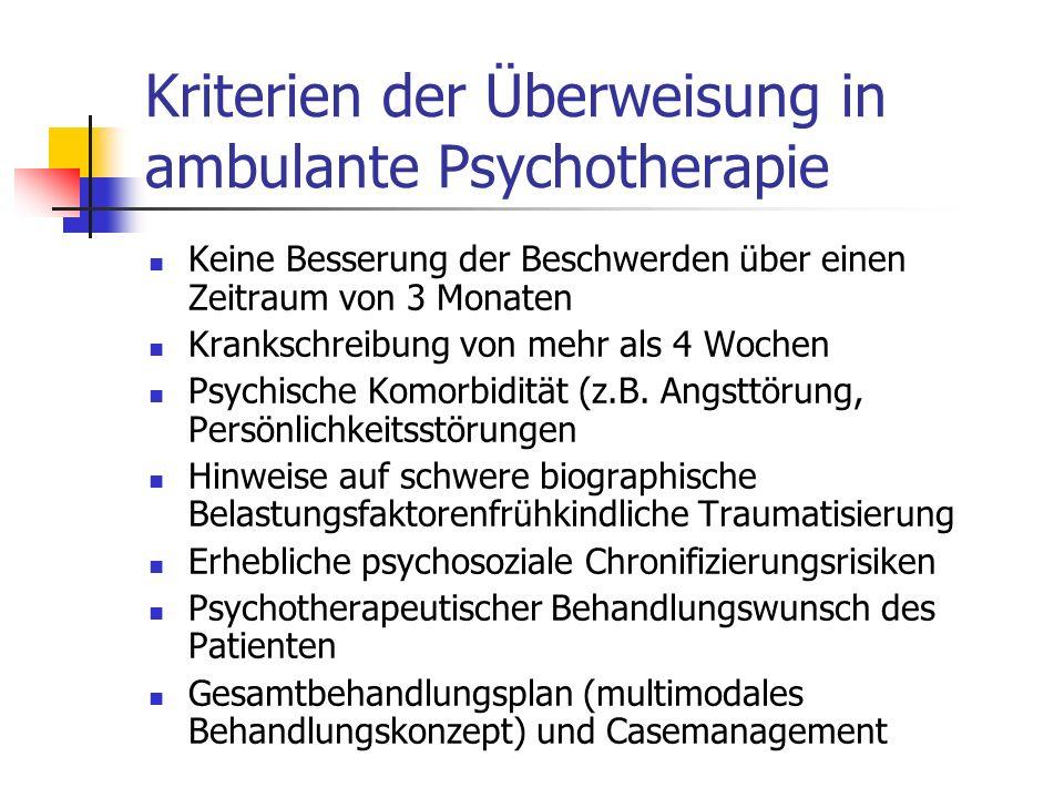 Kriterien der Überweisung in ambulante Psychotherapie Keine Besserung der Beschwerden über einen Zeitraum von 3 Monaten Krankschreibung von mehr als 4
