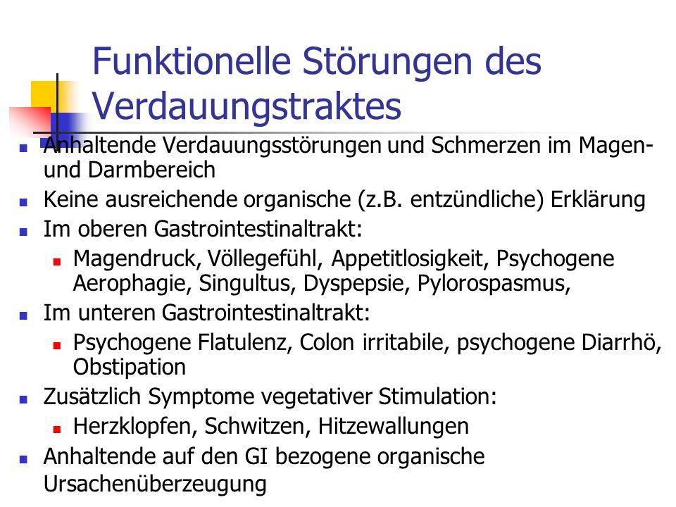 Funktionelle Störungen des Verdauungstraktes Anhaltende Verdauungsstörungen und Schmerzen im Magen- und Darmbereich Keine ausreichende organische (z.B