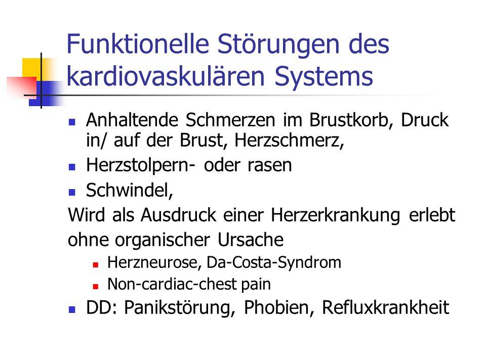 Funktionelle Störungen des kardiovaskulären Systems Anhaltende Schmerzen im Brustkorb, Druck in/ auf der Brust, Herzschmerz, Herzstolpern- oder rasen