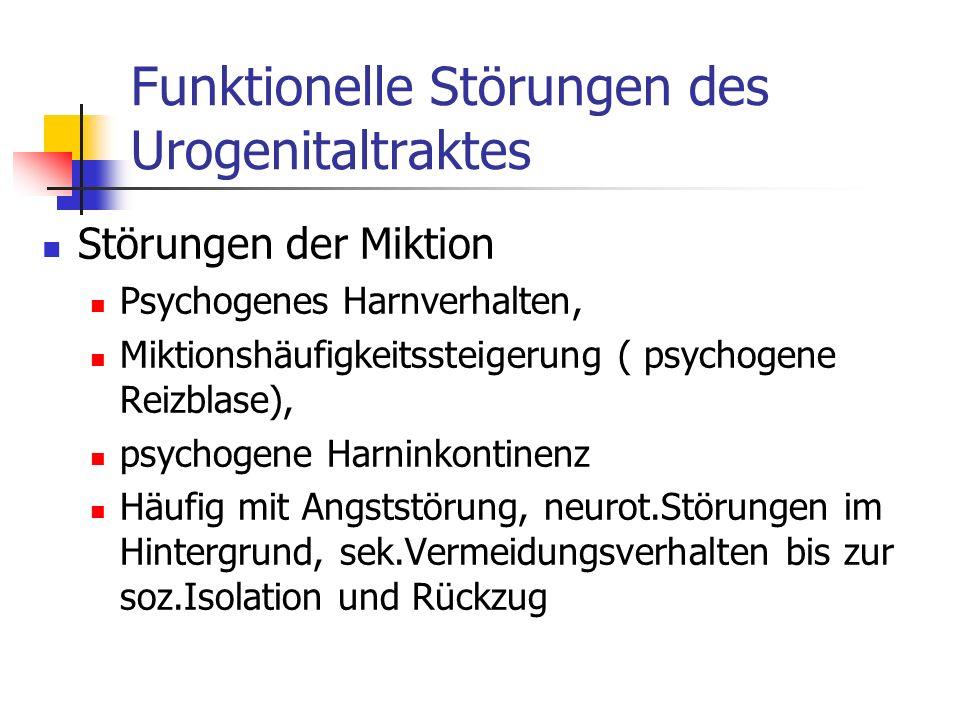 Funktionelle Störungen des Urogenitaltraktes Störungen der Miktion Psychogenes Harnverhalten, Miktionshäufigkeitssteigerung ( psychogene Reizblase), p