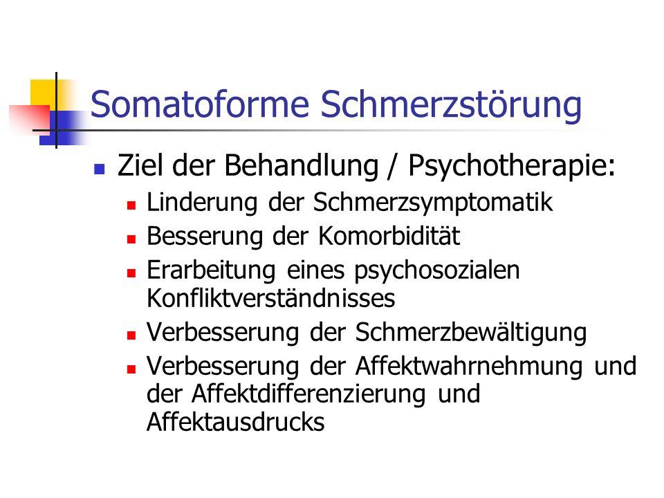 Somatoforme Schmerzstörung Ziel der Behandlung / Psychotherapie: Linderung der Schmerzsymptomatik Besserung der Komorbidität Erarbeitung eines psychos