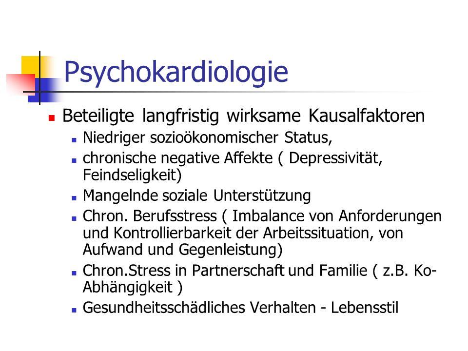 Psychokardiologie Beteiligte langfristig wirksame Kausalfaktoren Niedriger sozioökonomischer Status, chronische negative Affekte ( Depressivität, Fein