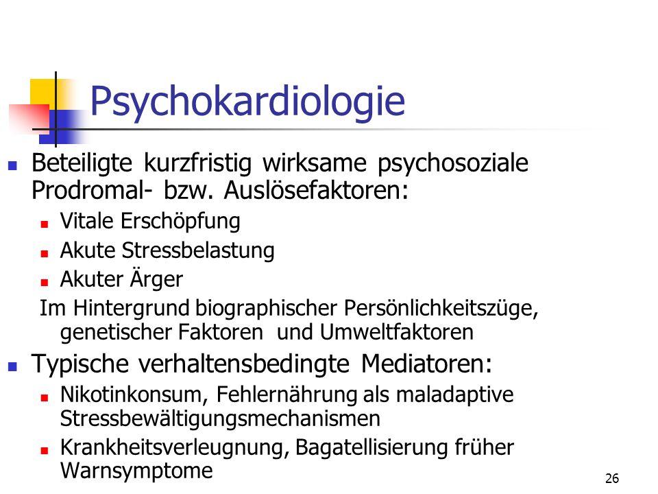 26 Psychokardiologie Beteiligte kurzfristig wirksame psychosoziale Prodromal- bzw. Auslösefaktoren: Vitale Erschöpfung Akute Stressbelastung Akuter Är