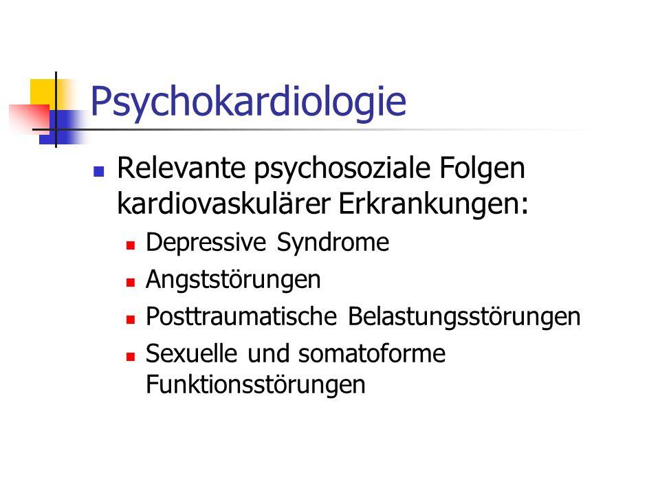 Psychokardiologie Relevante psychosoziale Folgen kardiovaskulärer Erkrankungen: Depressive Syndrome Angststörungen Posttraumatische Belastungsstörunge