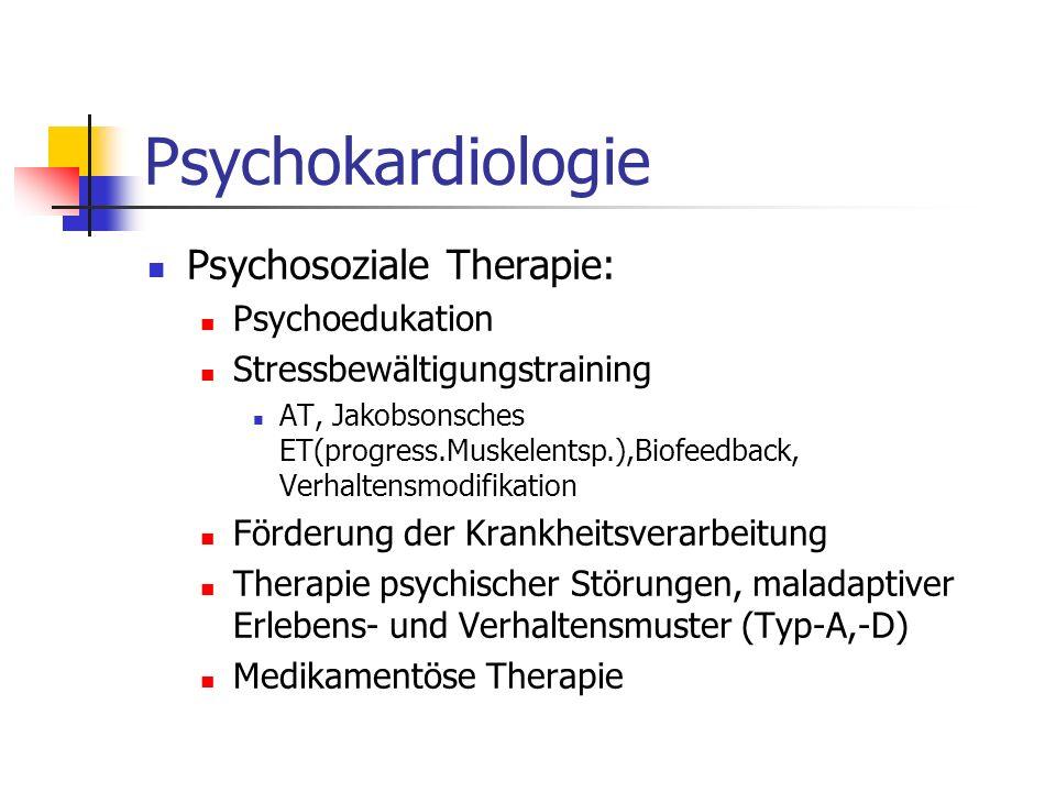 Psychokardiologie Psychosoziale Therapie: Psychoedukation Stressbewältigungstraining AT, Jakobsonsches ET(progress.Muskelentsp.),Biofeedback, Verhalte
