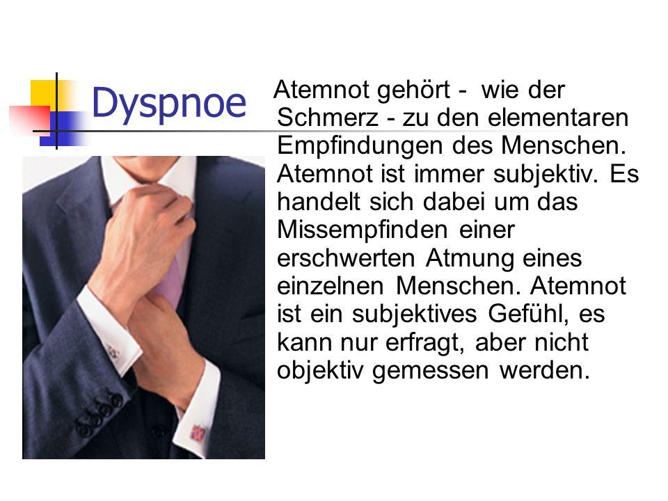 Dyspnoe Atemnot gehört - wie der Schmerz - zu den elementaren Empfindungen des Menschen. Atemnot ist immer subjektiv. Es handelt sich dabei um das Mis