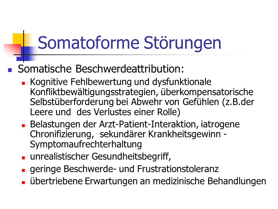 Somatoforme Störungen Komorbidität: Depression Angststörungen und Panikattacken Persönlichkeitsstörungen Posttraumatische Belastungsstörung Artifizielle störungen (selbstschädigendes Verhalten)