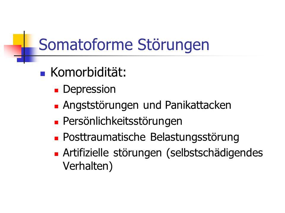 Somatoforme Störungen Komorbidität: Depression Angststörungen und Panikattacken Persönlichkeitsstörungen Posttraumatische Belastungsstörung Artifiziel
