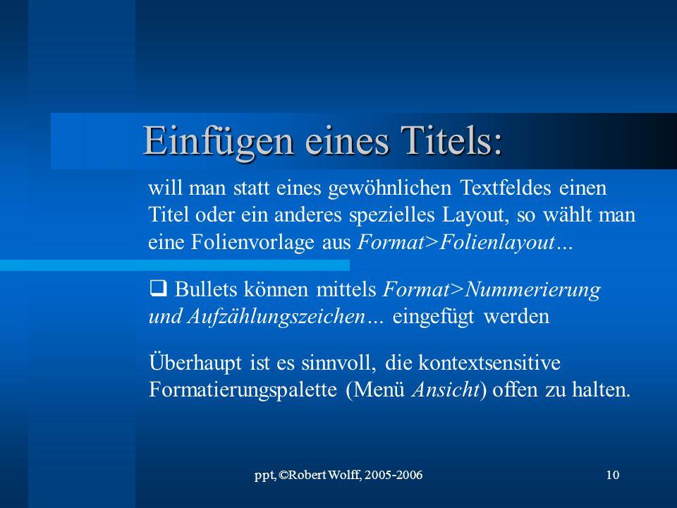 ppt, ©Robert Wolff, 2005-20069 eigene Fußzeilen aus Ansicht>Kopf- und Fußzeile…