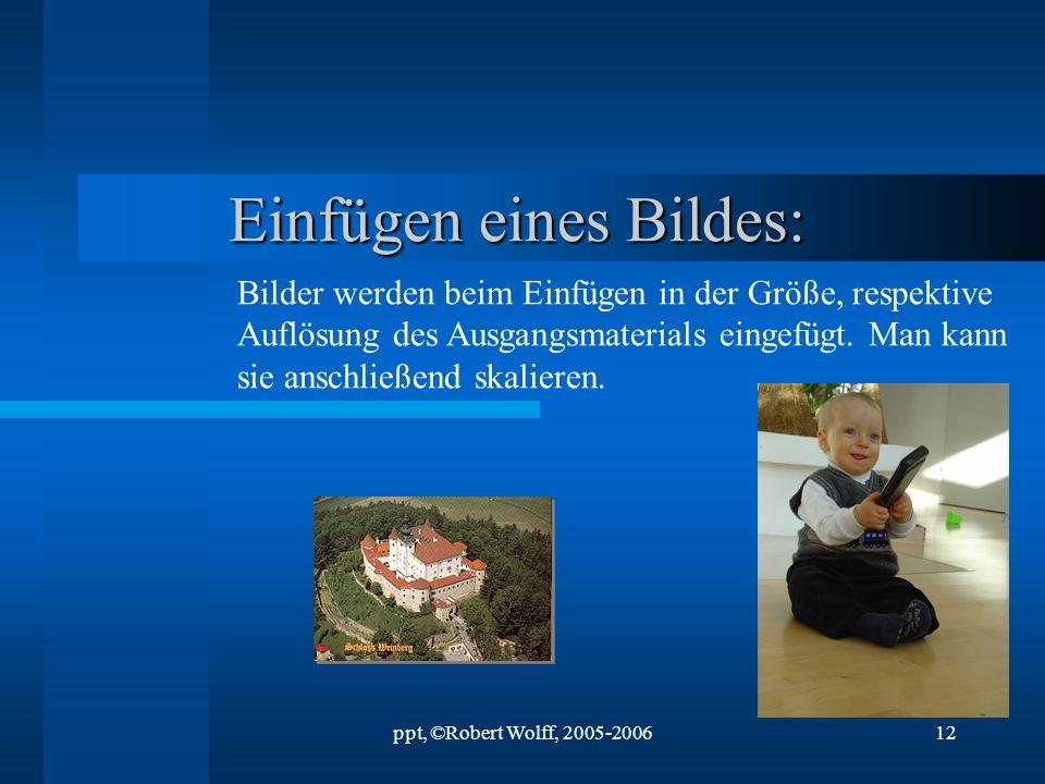 ppt, ©Robert Wolff, 2005-200611 Gewöhnliches Textfeld mit Animation wird über Bildschirmpräsentation>Benutzerdefinierte Animation… eingegeben Animatio