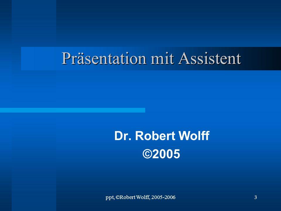 ppt, ©Robert Wolff, 2005-20062 Öffnen eines neuen Projekts mit Hilfe des Assistenten