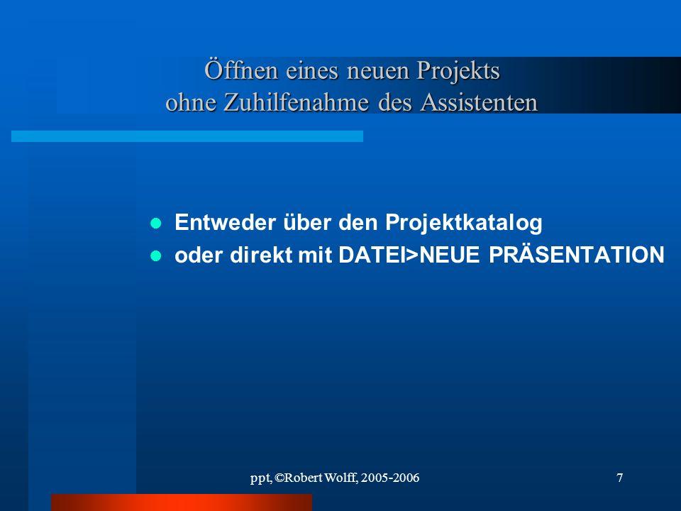 ppt, ©Robert Wolff, 2005-20066 Beschreibung Beschreiben Sie das Projekt in leichtverständlichen Worten. Verwenden Sie die folgenden Folien, um den Sta