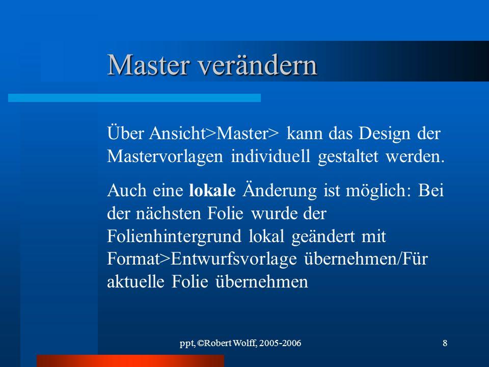 ppt, ©Robert Wolff, 2005-20067 Öffnen eines neuen Projekts ohne Zuhilfenahme des Assistenten Entweder über den Projektkatalog oder direkt mit DATEI>NE