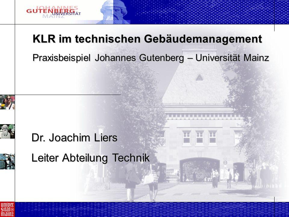 KLR im technischen Gebäudemanagement Praxisbeispiel Johannes Gutenberg – Universität Mainz Dr.