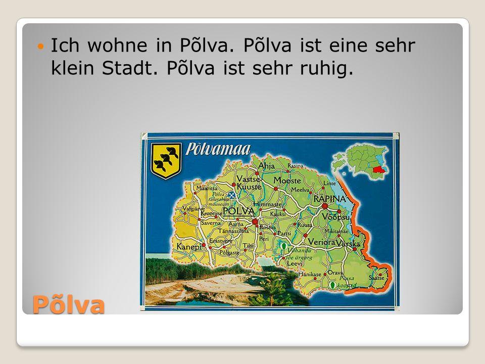 Põlva Ich wohne in Põlva. Põlva ist eine sehr klein Stadt. Põlva ist sehr ruhig.