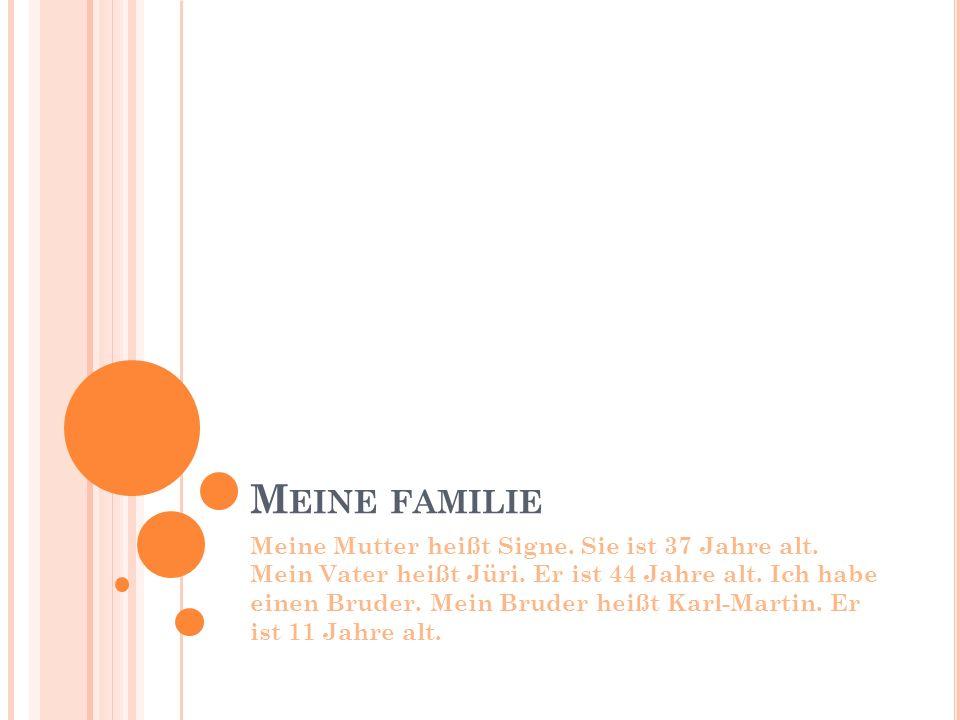 M EINE FAMILIE Meine Mutter heißt Signe. Sie ist 37 Jahre alt.